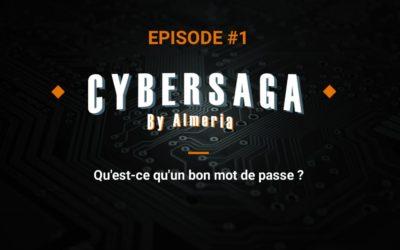 CYBERSAGA BY ALMERIA Episode #1 : Qu'est-ce qu'un bon mot de passe ?