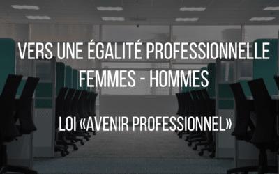 « Loi avenir professionnel » : vers une égalité femmes – hommes.