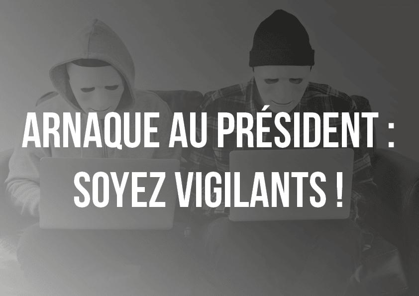 Arnaque au président: soyez vigilants !