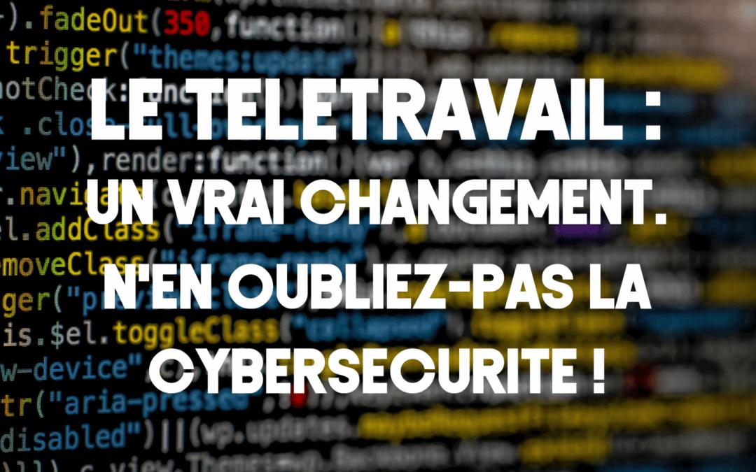 Le télétravail : un vrai changement. Cependant n'oubliez pas la cybersécurité !